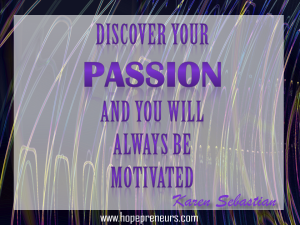 Discover your passion and you will always be motivated - quote from Karen Sebastian of HOPEpreneurs.