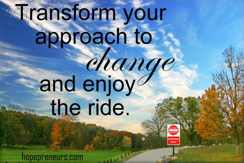 Transform your approach to change and enjoy the ride.