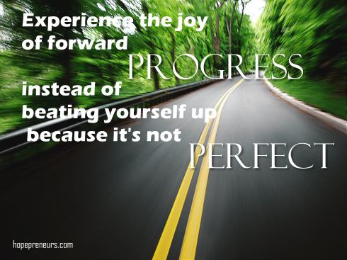 Celebrate Progress rather than Perfection